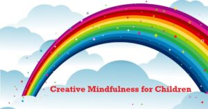 Protected: Creative Mindfulness for Children 6 Week Programme (Kilnaleck NS)